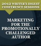 Marketing for the Promotionally Challenged Author: 2012 Writer's Digest Conference Session