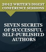Seven Secrets of Successful Self-Published Authors: 2012 Writer's Digest Conference Session