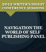 Navigation the World of Self Publishing Panel: 2012 Writer's Digest Conference Session