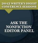 Ask the Nonfiction Editor Panel: 2012 Writer's Digest Conference Session