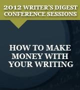 How to Make Money with Your Writing: 2012 Writer's Digest Conference Session