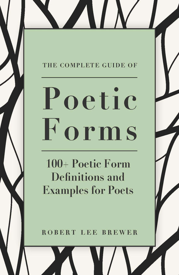 The Complete Guide of Poetic Forms: 100+ Poetic Form Definitions and Examples for Poets
