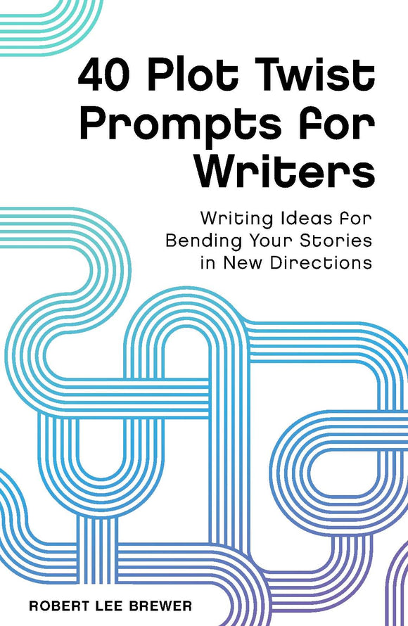 40 Plot Twist Prompts for Writers: Writing Ideas for Bending Your Stories in New Directions