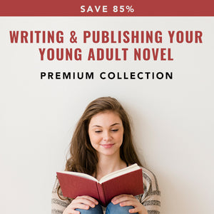 Writing & Publishing Your Young Adult Novel: Premium Collection