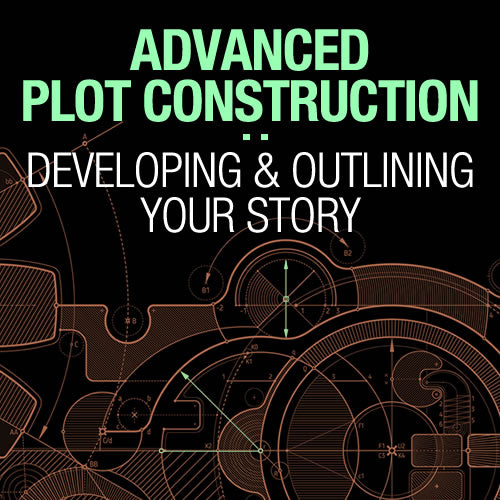 Advanced Plot Construction: Developing and Outlining Your Story OnDemand Webinar
