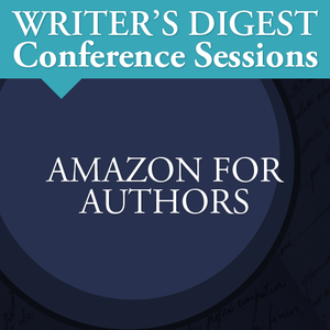 Amazon for Authors: Writer's Digest Conference Session