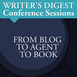 From Blog to Agent to Book Deal: Writer's Digest Conference Session