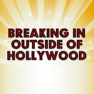 Breaking in Outside of Hollywood OnDemand Webinar
