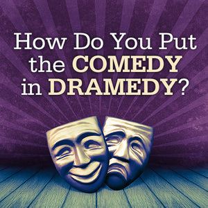 How Do You Put the Comedy in Dramedy? OnDemand Webinar