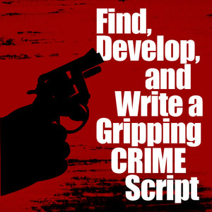 Find, Develop, and Write a Gripping CRIME Script OnDemand Webinar