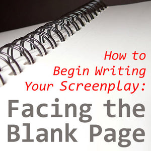 How to Begin Writing Your Screenplay: Facing the Blank Page OnDemand Webinar