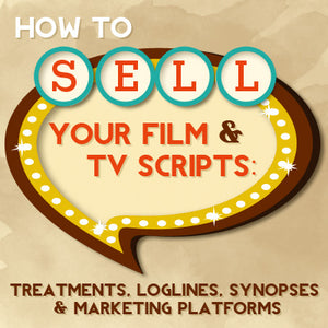 How to Sell Your Film & TV Scripts: Treatments, Loglines, Synopses & Marketing Platforms OnDemand Webinar