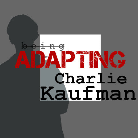 Adapting Charlie Kaufman: The Eternal Brilliance of His Non-Linear Storytelling OnDemand Webinar