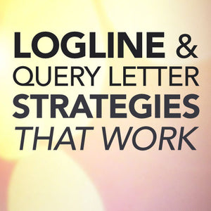 Logline & Query Letter Strategies That Work OnDemand Webinar