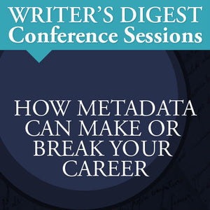 How Metadata Can Make or Break Your Writing Career: Writer's Digest Conference Session