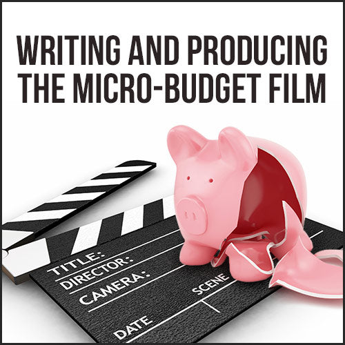Writing and Producing the Micro-Budget Film OnDemand Webinar