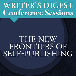 The New Frontiers of Self-Publishing: Writer's Digest Conference Session