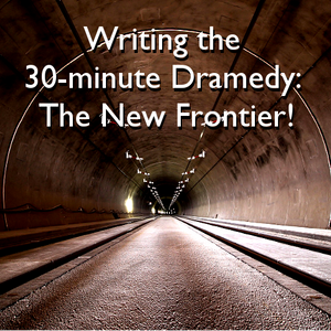 Writing the 30-minute Dramedy: The New Frontier! OnDemand Webinar