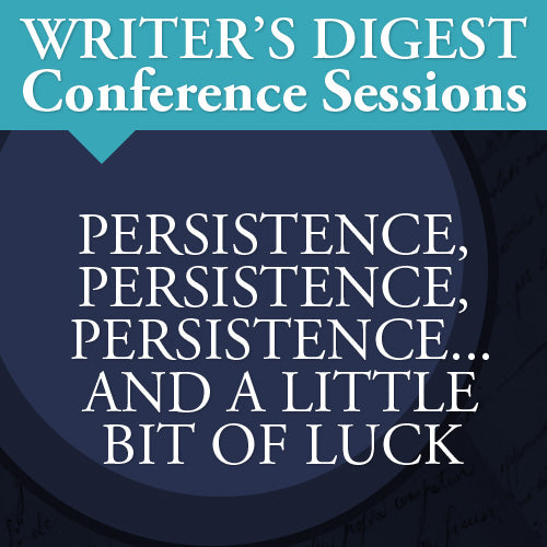 Persistence, Persistence, Persistence, and a Little Bit of Luck: Writer's Digest Conference Keynote