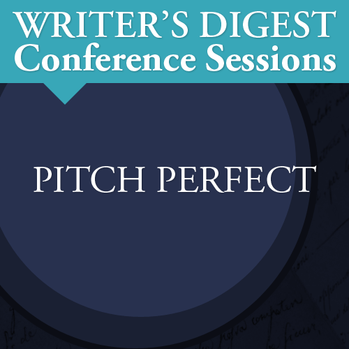 Pitch Perfect: Writer's Digest Conference Session