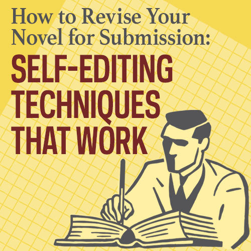 How to Revise Your Novel for Submission: Self-Editing Techniques that Work OnDemand Webinar