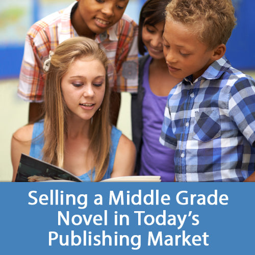 Selling a Middle Grade Novel in Today's Publishing Market OnDemand Webinar