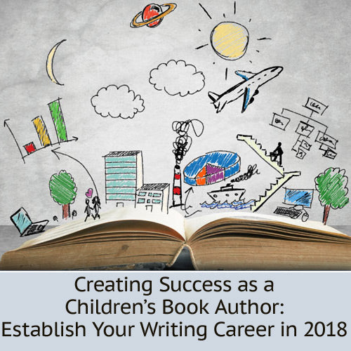 Creating Success as a Children's Book Author: Establish Your Writing Career in 2018 OnDemand Webinar
