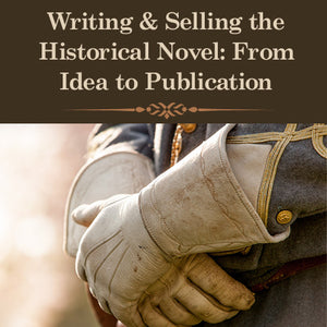 Writing & Selling the Historical Novel: From Idea to Publication OnDemand Webinar