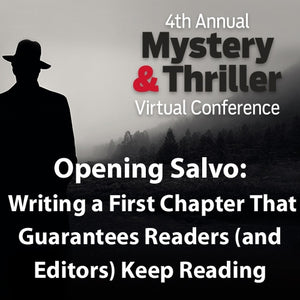Opening Salvo: Writing a First Chapter That Guarantees Readers (and Editors) Keep Reading