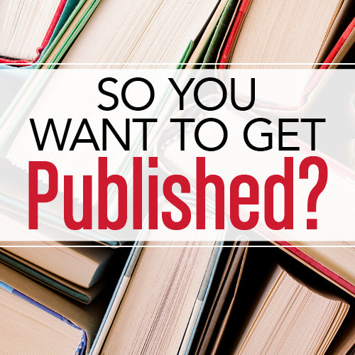So You Want to Get Published? OnDemand Webinar