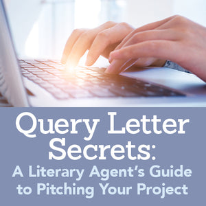 Query Letter Secrets: A Literary Agent's Guide to Pitching Your Project OnDemand Webinar