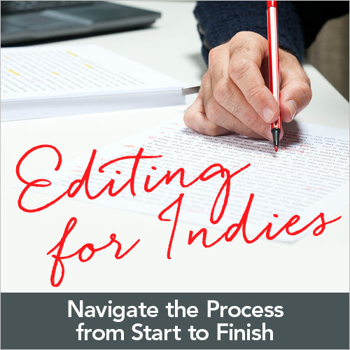 Editing for Indies: Navigate the Process from Start to Finish OnDemand Webinar