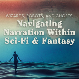Wizards, Robots, and Ghosts: Navigating Narration Within Sci-Fi & Fantasy OnDemand Webinar