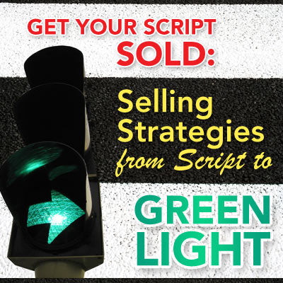 Get Your Script Sold: Selling Strategies From Script to Greenlight OnDemand Webinar