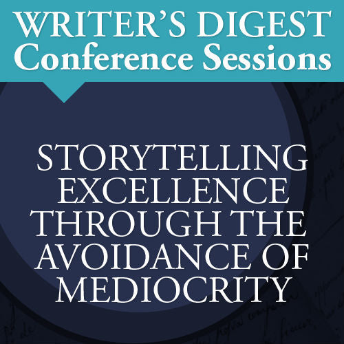 Storytelling Excellence Through the Avoidance of Mediocrity: Writer's Digest Conference Session