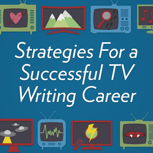 Strategies for a Successful TV Writing Career OnDemand Webinar