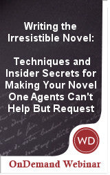 Writing the Irresistible Novel: Techniques and Insider Secrets for Making Your Novel One Agents Can't Help But Request