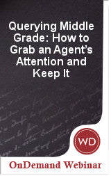 Querying Middle Grade: How to Grab an Agent's Attention and Keep It On Demand Webinar