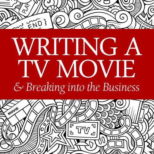 Writing a TV Movie and Breaking into the Business OnDemand Webinar