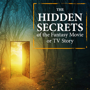 The Hidden Secrets of the Fantasy Movie or TV Story OnDemand Webinar