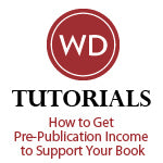 How to Get Pre-Publication Income to Support Your Book