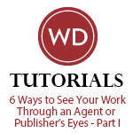 6 Ways to See Your Work Through an Agent or Publisher's Eyes - Part I