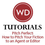 Pitch Perfect: How to Pitch Your Fiction to an Agent or Editor