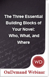 The Three Essential Building Blocks of Your Novel: Who, What, and Where