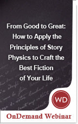 From Good to Great: How to Apply the Principles of Story Physics to Craft the Best Fiction of Your Life
