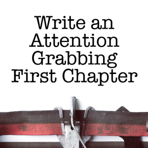 Writing an Attention-Grabbing First Chapter: How to Keep an Agent Reading