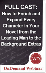FULL CAST: How to Enrich and Expand Every Character in Your Novel from the Leading Man to the Background Extras
