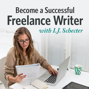 Become a Successful Freelance Writer with I.J. Schecter
