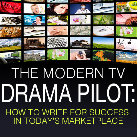 The Modern TV Drama Pilot: How To Write For Success In Today's Marketplace OnDemand Webinar