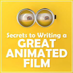 Secrets to Writing a Great Animated Film OnDemand Webinar